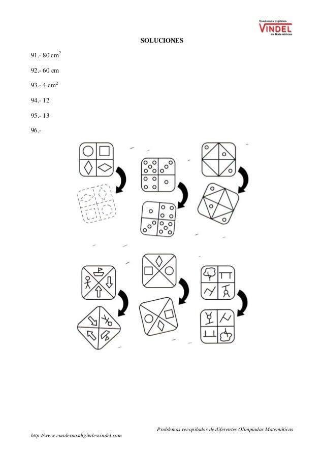 Problemas recopilados de diferentes Olimpiadas Matemáticas http://www.cuadernosdigitalesvindel.com SOLUCIONES 91.- 80 cm2 ...