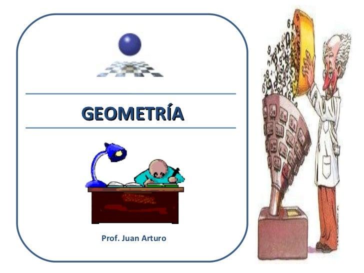 GEOMETRÍA Prof. Juan Arturo