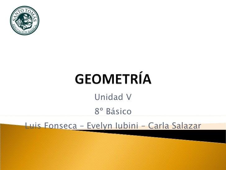 Unidad V 8º Básico Luis Fonseca – Evelyn Iubini – Carla Salazar
