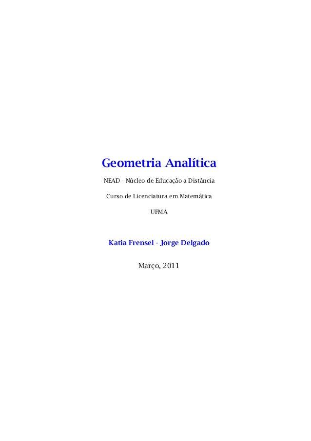 Geometria Analítica NEAD - Núcleo de Educação a Distância Curso de Licenciatura em Matemática UFMA  Katia Frensel - Jorge ...