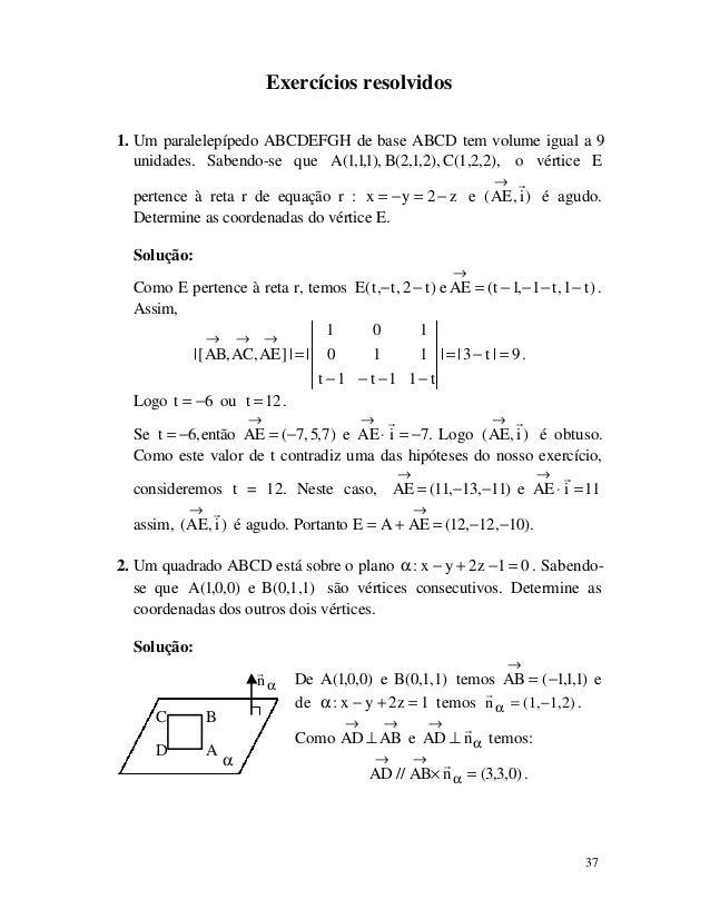 37 Exercícios resolvidos 1. Um paralelepípedo ABCDEFGH de base ABCD tem volume igual a 9 unidades. Sabendo-se que C(1,2,2)...