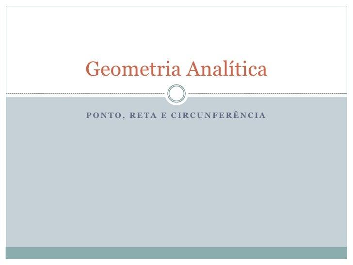 Ponto, reta e circunferência<br />Geometria Analítica<br />