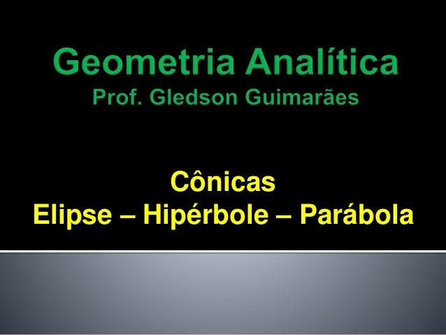 Cônicas Elipse – Hipérbole – Parábola