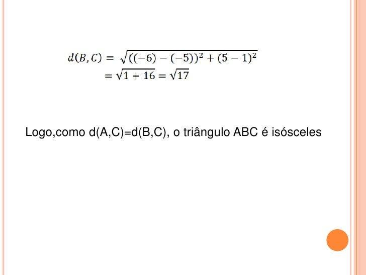 Logo,como d(A,C)=d(B,C), o triângulo ABC é isósceles