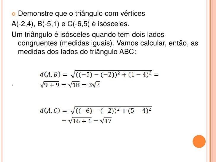  Demonstre que o triângulo com vérticesA(-2,4), B(-5,1) e C(-6,5) é isósceles.Um triângulo é isósceles quando tem dois la...