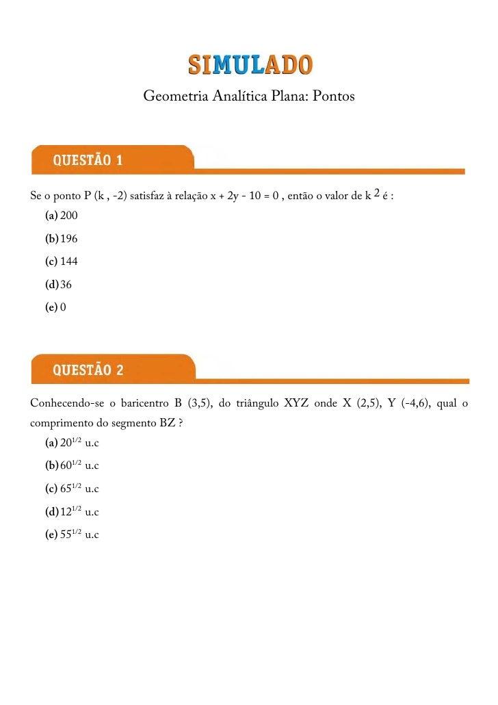 Geometria Analítica Plana: PontosSe o ponto P (k , -2) satisfaz à relação x + 2y - 10 = 0 , então o valor de k 2 é :   (a)...