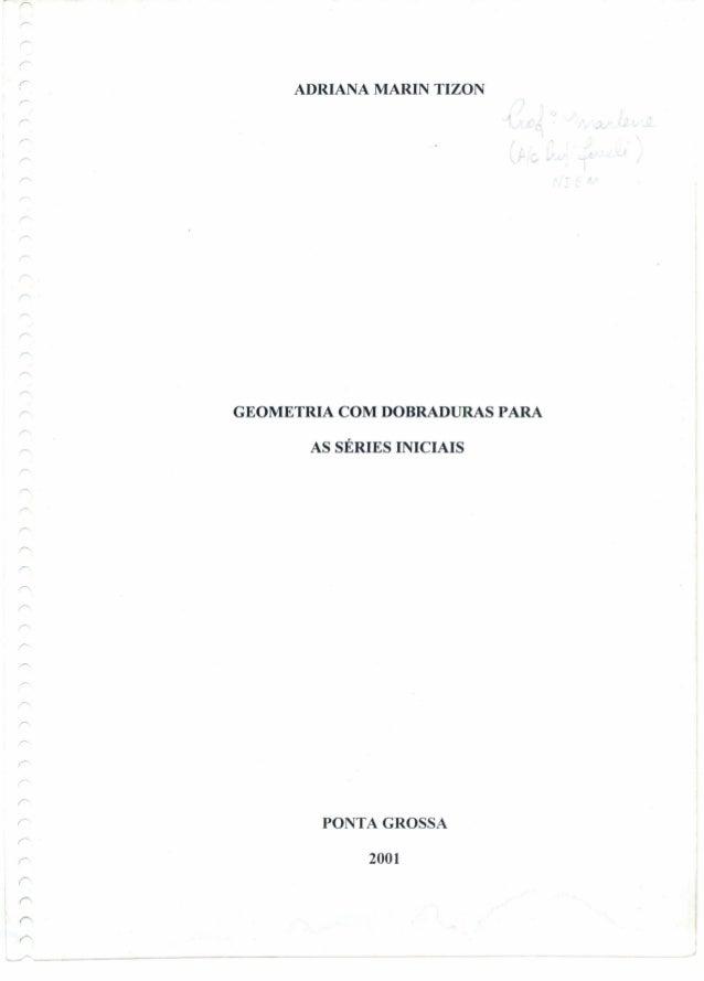 r, ADRIANA MARIN TIZON '1 GEOMETRIA COM DOBRADURAS PARA AS SÉRIES INICIAIS PONTA GROSSA r r r 2001 ~~---------------------...