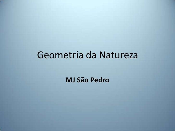 Geometria da Natureza<br />MJ São Pedro<br />