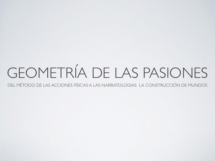 GEOMETRÍA DE LAS PASIONES               DEL MÉTODO DE LAS ACCIONES FÍSICAS A LAS NARRATOLOGIAS LA CONSTRUCCIÓN DE MUNDOS