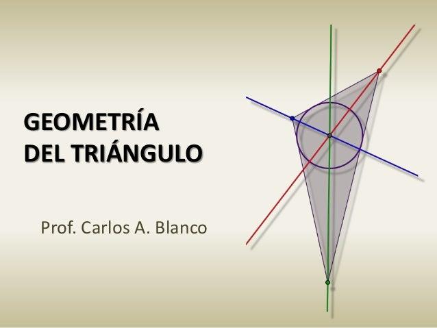 GEOMETRÍA DEL TRIÁNGULO Prof. Carlos A. Blanco