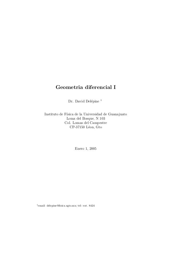 Geometria diferencial I Dr. David Del´epine 1 Instituto de F´ısica de la Universidad de Guanajuato Loma del Bosque, N 103 ...