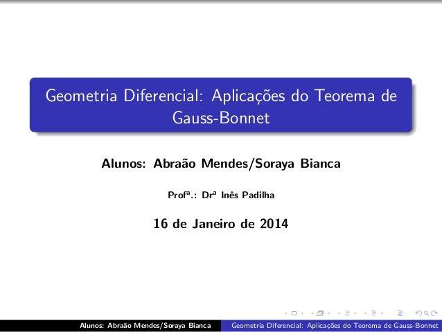 Geometria Diferencial: Aplica¸˜es do Teorema de co Gauss-Bonnet Alunos: Abra˜o Mendes/Soraya Bianca a Profa .: Dra Inˆs Pa...
