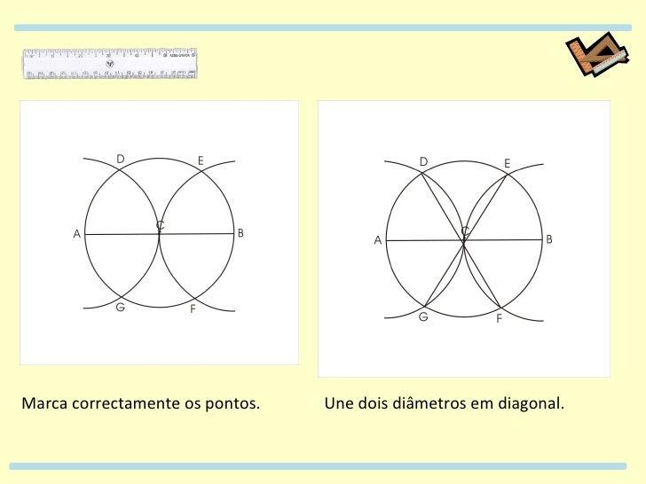 Une dois diâmetros em diagonal. Marca correctamente os pontos.
