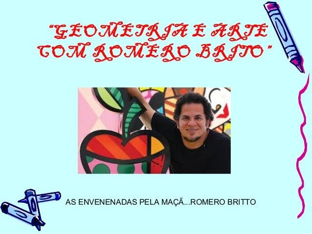 """""""GEOMETRIA E ARTE COM ROMERO BRITO"""" AS ENVENENADAS PELA MAÇÃ...ROMERO BRITTO"""