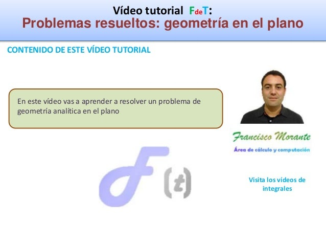 Vídeo tutorial FdeT: Problemas resueltos: geometría en el plano CONTENIDO DE ESTE VÍDEO TUTORIAL Visita los vídeos de inte...