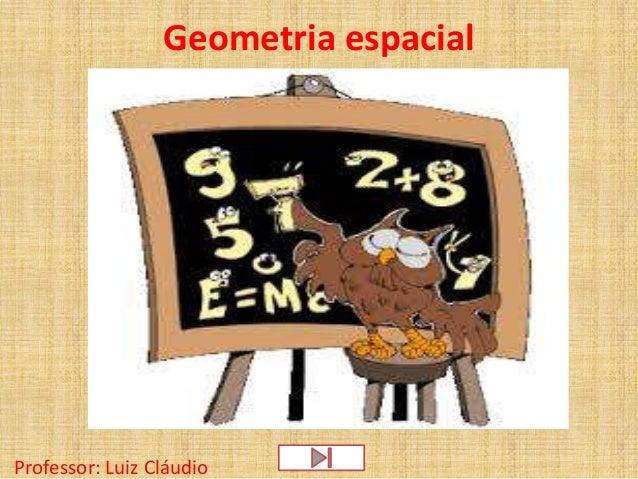 Geometria espacialProfessor: Luiz Cláudio