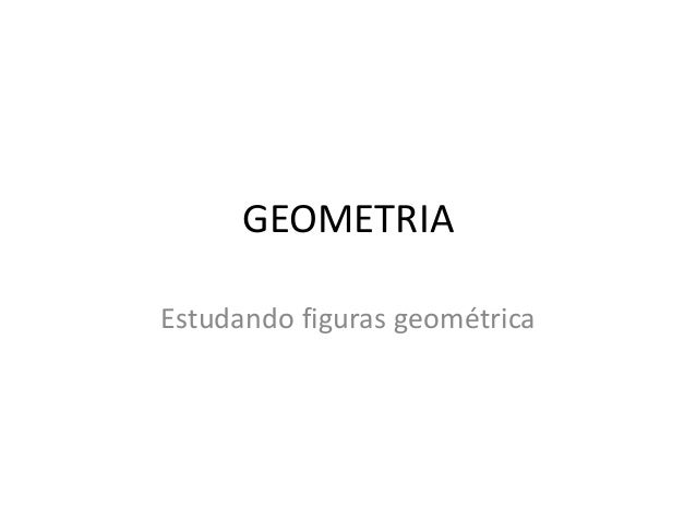 GEOMETRIA  Estudando figuras geométrica