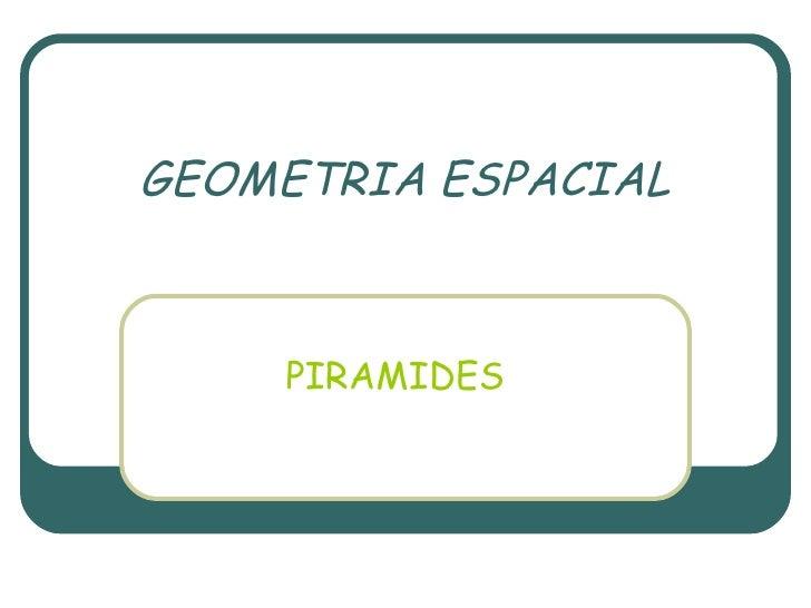 GEOMETRIA ESPACIAL PIRAMIDES