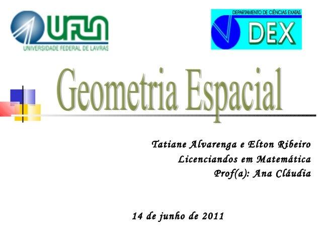 Tatiane Alvarenga e Elton Ribeiro Licenciandos em Matemática Prof(a): Ana Cláudia 14 de junho de 2011