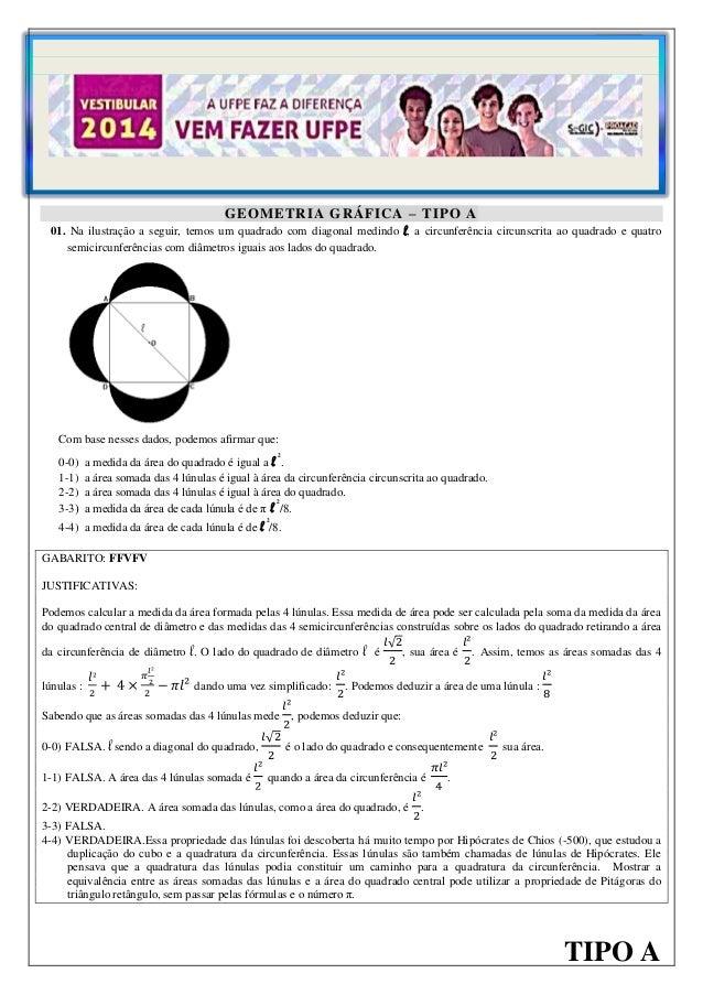 1  GEOMETRIA GRÁFICA – TIPO A  01. Na ilustração a seguir, temos um quadrado com diagonal medindo l, a circunferência circ...