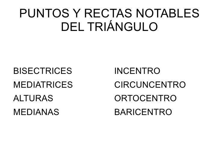 PUNTOS Y RECTAS NOTABLES DEL TRIÁNGULO BISECTRICES MEDIATRICES ALTURAS MEDIANAS INCENTRO CIRCUNCENTRO ORTOCENTRO BARICENTRO