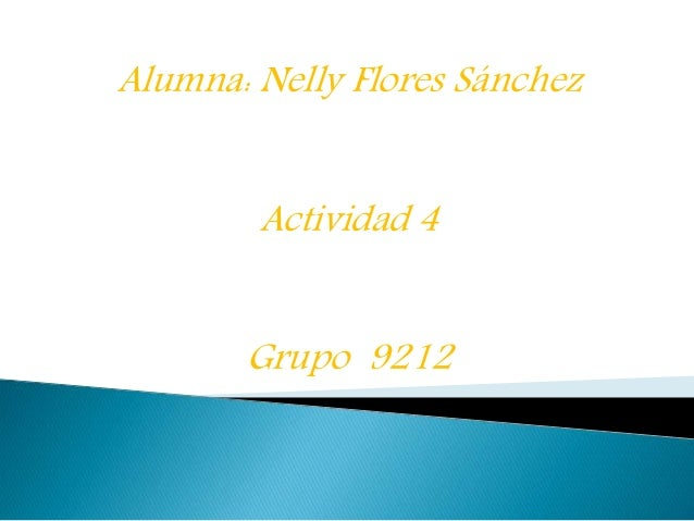 Alumna: Nelly Flores Sánchez Actividad 4 Grupo 9212
