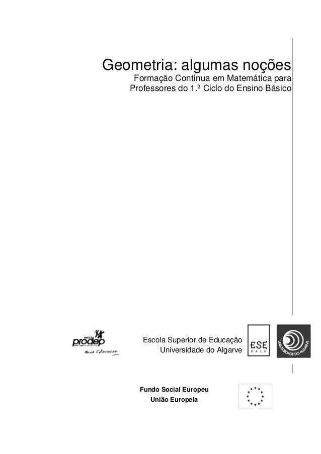 Geometria: algumas noções  Formação Contínua em Matemática para Professores do 1.º Ciclo do Ensino Básico  Escola Superior...