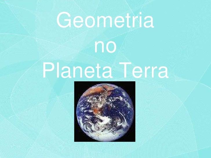 Geometria      no Planeta Terra