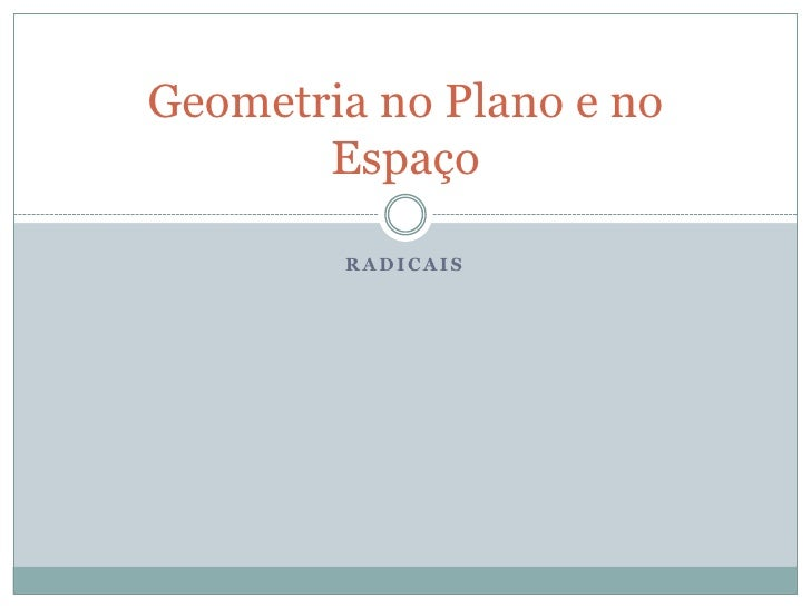 Geometria no Plano e no       Espaço        RADICAIS