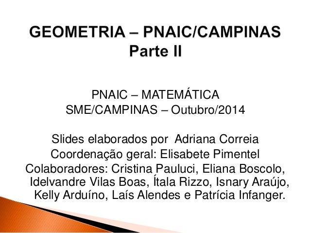 PNAIC – MATEMÁTICA  SME/CAMPINAS – Outubro/2014  Slides elaborados por Adriana Correia  Coordenação geral: Elisabete Pimen...