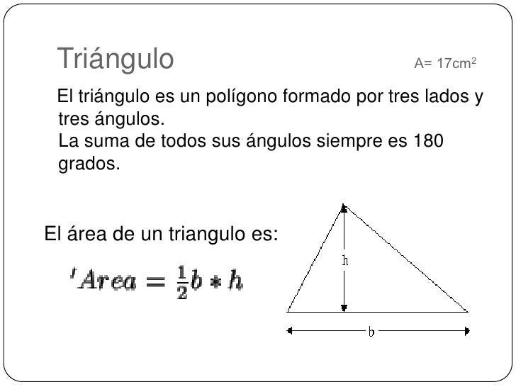 Triángulo                              A= 17cm2<br />El triángulo es un polígono formado por tres lados y tres ángulos. La...