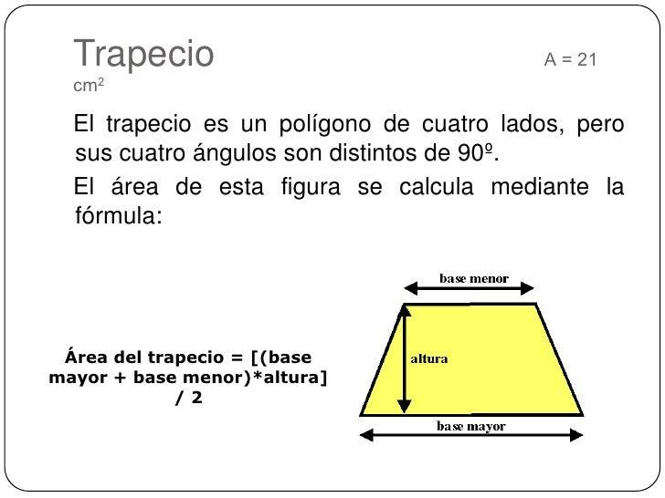 Trapecio                                A = 21 cm2<br />El trapecio es un polígono de cuatro lados, pero sus cuatro ángulo...