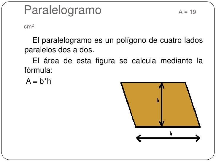 Paralelogramo                       A = 19 cm2<br />   El paralelogramo es un polígono de cuatro lados paralelos dos a dos...