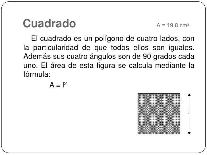 Cuadrado   A = 19.8 cm2<br />    El cuadrado es un polígono de cuatro lados, con la particularidad de que todos ellos ...