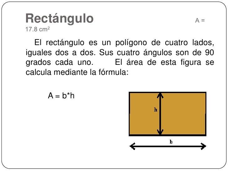 Rectángulo   A = 17.8 cm2<br />    El rectángulo es un polígono de cuatro lados, iguales dos a dos. Sus cuatro ángulos...