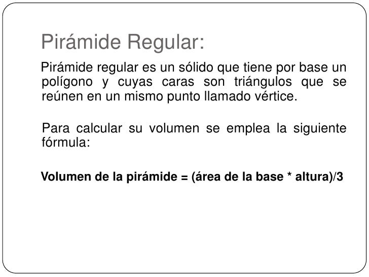 Pirámide Regular:<br />Pirámide regular es un sólido que tiene por base un polígono y cuyas caras son triángulos que se re...