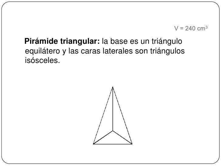 V = 240 cm3<br />Pirámide triangular: la base es un triángulo equilátero y las caras laterales son triángulos isósceles. <...