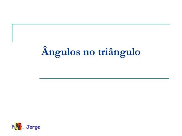 Prof. JorgeÂngulos no triângulo