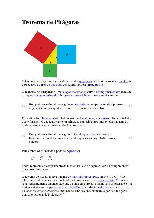 Teorema de Pitágoras  O teorema de Pitágoras: a soma das áreas dos quadrados construídos sobre os catetos (a e b) equivale...