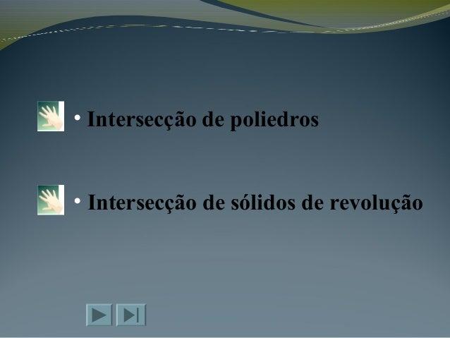 • Intersecção de poliedros • Intersecção de sólidos de revolução