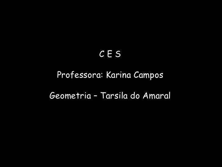 C E S Professora: Karina Campos Geometria – Tarsila do Amaral