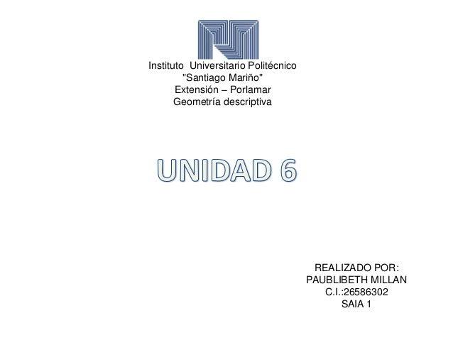 """Instituto Universitario Politécnico """"Santiago Mariño"""" Extensión – Porlamar Geometría descriptiva REALIZADO POR: PAUBLIBETH..."""