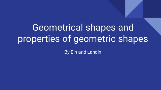 Geometrical shapes and properties of geometric shapes By Ein and Landin