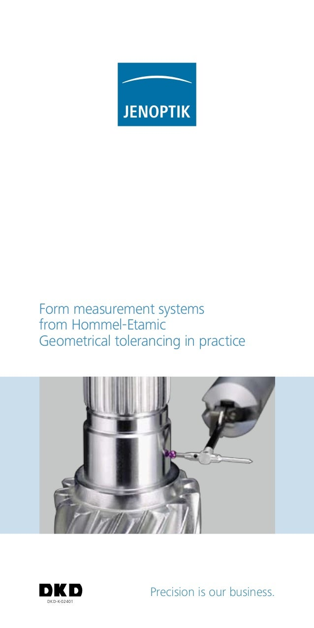 Precision is our business. Form measurement systems from Hommel-Etamic Geometrical tolerancing in practice DKD-K-02401