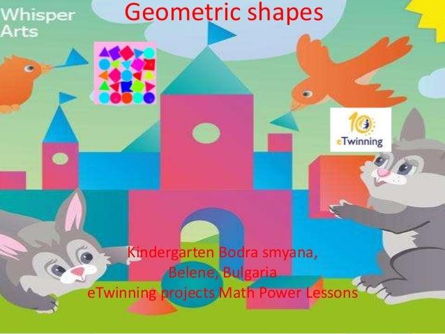 Geometric shapes Kindergarten Bodra smyana, Belene, Bulgaria eTwinning projects Math Power Lessons