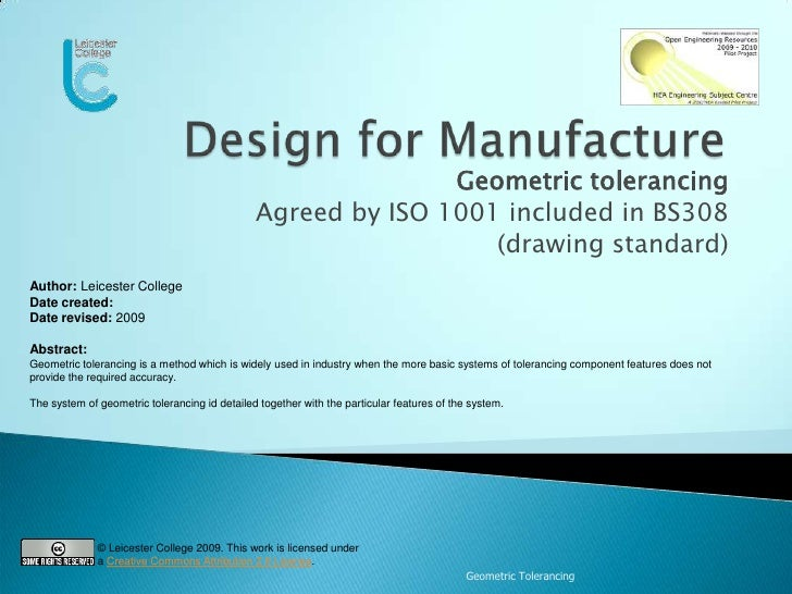 Geometric Tolerancing<br />Design for Manufacture<br />Geometric tolerancing<br />Agreed by ISO 1001 included in BS308 <br...