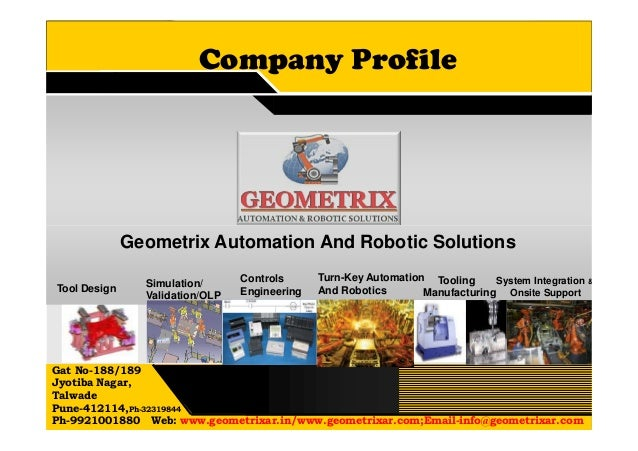 Company Profile Gat No-188/189 Jyotiba Nagar, Talwade Pune-412114,Ph-32319844 Ph-9921001880 Web: www.geometrixar.in/www.ge...