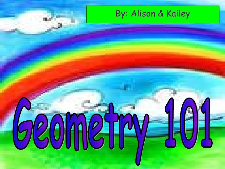 By: Alison & Kailey Geometry 101