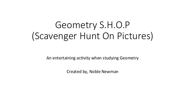 Geometry S.H.O.P  (Scavenger Hunt On Pictures)   An  entertaining  ac+vity  when  studying  Geometry   ...