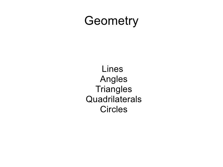 Geometry <ul><ul><li>Lines  </li></ul></ul><ul><ul><li>Angles </li></ul></ul><ul><ul><li>Triangles </li></ul></ul><ul><ul>...